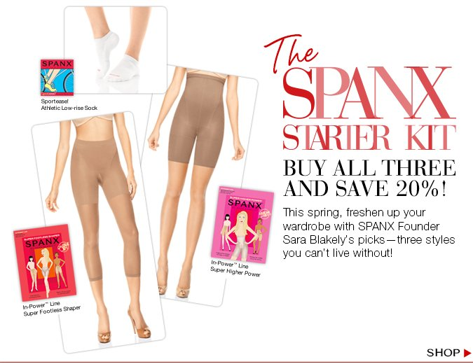 The SPANX Starter Kit. This spring, freshen up your wardrobe with SPANX Founder Sara's Blakely picks-three styles you can't live without! Buy all three and save 20%! Shop.