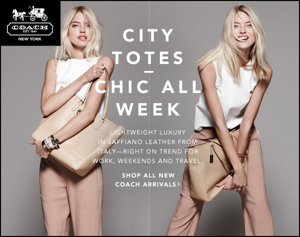 CITY TOTES - CHIC ALL WEEK LIGHTWEIGHT LUXURY IN SAFFIANO LEATHER FROM ITALY RIGHT ON TREND FOR WORK, WEEKENDS AND TRAVEL. SHOP ALL NEW COACH ARRIVALS