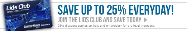 Save up to 25% Everyday! Join the LIDS Club and Save Today.
