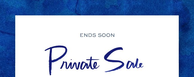 ENDS SOON PRIVATE SALE
