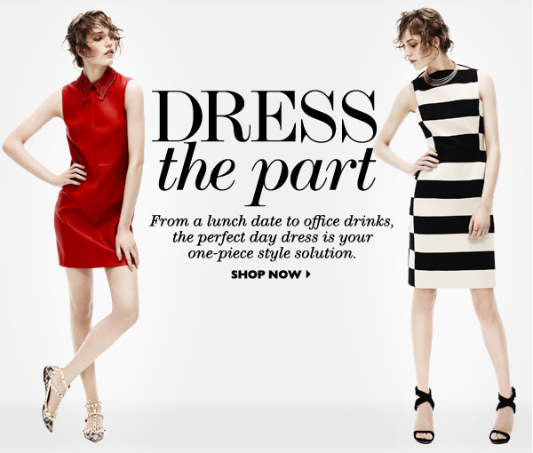 Dress the part From a lunch date to office drinks, the perfect day dress is your one-piece style solution