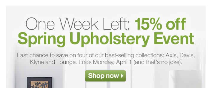One Week Left: 15% off Spring  Upholstery Event