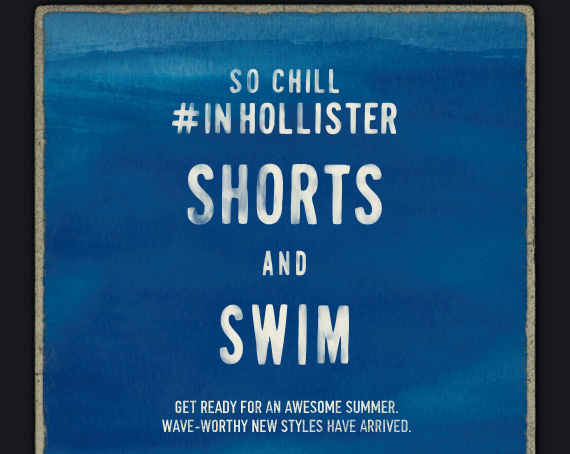 SO CHILL #INHOLLISTER SHORTS AND SWIM GET READY FOR AN AWESOME SUMMER. WAVE-WORTHY NEW STYLES HAVE ARRIVED