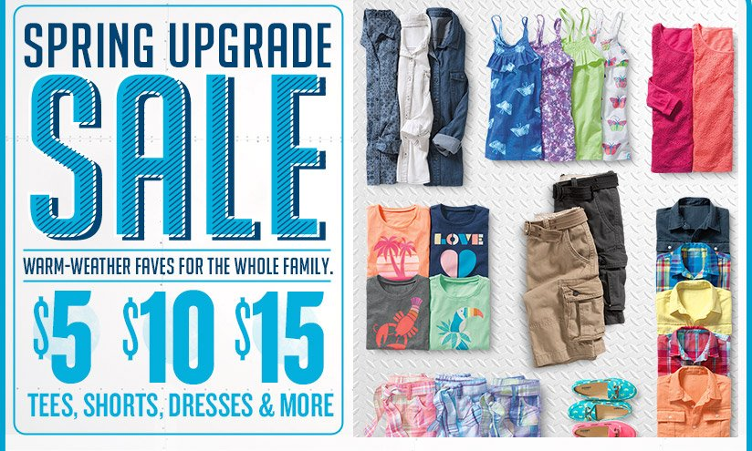 SPRING UPGRADE SALE | WARM-WEATHER FAVES FOR THE WHOLE FAMILY. | $5 $10 $15 TEES, SHORTS, DRESSES & MORE
