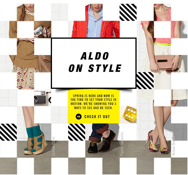 ALDO ON STYLE Spring is here and now is the time to set your style in motion. We're showing you 3 ways to see and be seen.