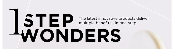 One-Step Wonders. The latest innovative products deliver multiple benefits - in one step.