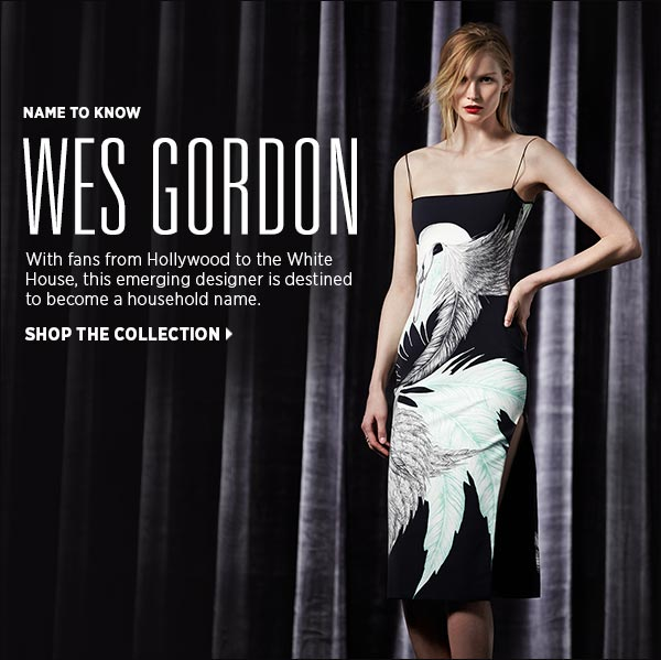 Get to know Wes Gordon: with fans from Hollywood to the White House, this emerging designer is destined to become a household name. Shop Wes Gordon >>