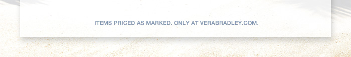Items priced as marked. Only at verabradley.com