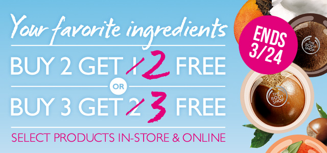 YOUR FAVORITE INGREDIENTS -- BUY 2 GET 1 2 FREE or BUY 3 GET 2 3 FREE -- SELECT PRODUCTS IN-STORE & ONLINE -- ENDS 3/24