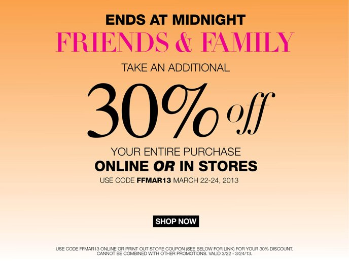 3 Days Only Friends and Family! Take an additional 30% off your entire purchase online or in store