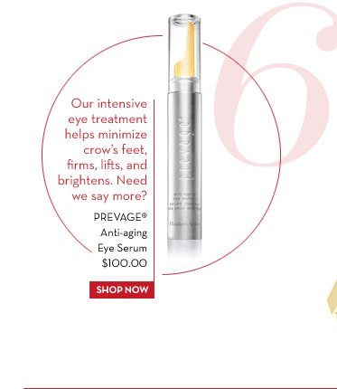 6. Our intensive eye treatment helps minimize crow's feet, firms, lifts, and brightens. Need we say more? PREVAGE® Anti-aging Eye Serum $100.00. SHOP NOW.