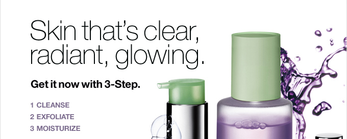 Skin that's clear,  radiant, glowing. Get it now with 3-Step. 1.) Cleanse 2.) Exfoliate 3.)  Moisturize