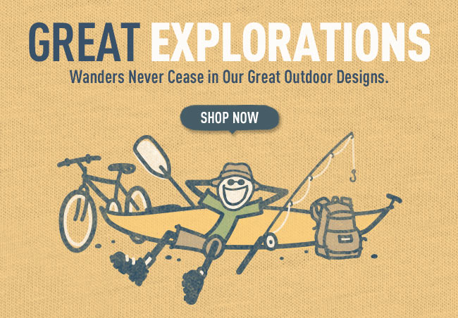 Great Explorations - Wanders Never Cease in Our Great Outdoor Designs.