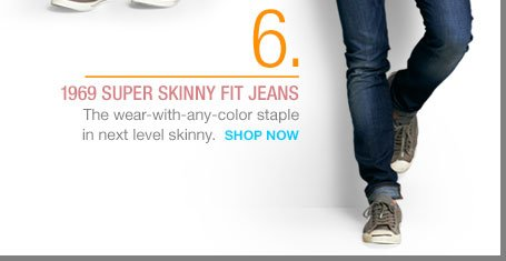 6. | 1969 SUPER SKINNY FIT JEANS | SHOP NOW