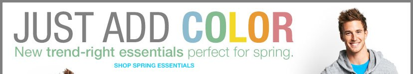 JUST ADD COLOR | NEW TREND-RIGHT ESSENTIALS PERFECT FOR SPRING | SHOP SPRING ESSENTIALS