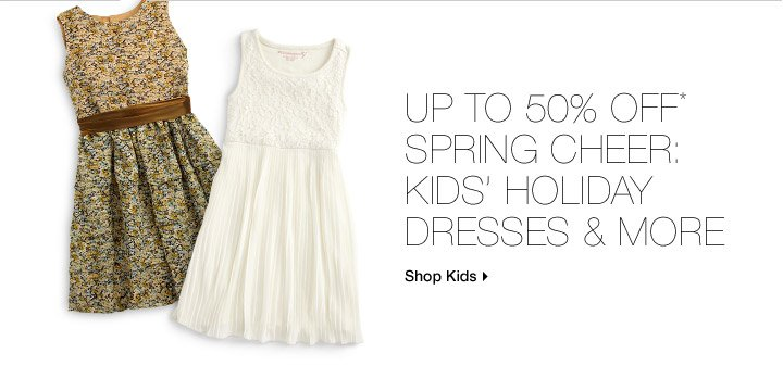 Up To 50% Off* Spring Cheer: Kids' Holiday Dresses & More