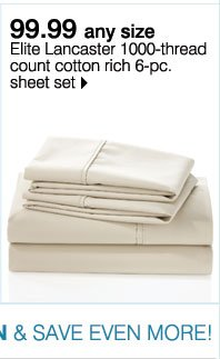 99.99 any size Elite Lancaster 1000-thread count cotton rich 6-pc. sheet set Plus, use your Goodwill Sale coupon & save even more!