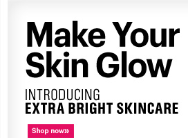 MAKE YORU SKIN GLOW Introducing EXTRA BRIGHT SKINCARE Shop now»