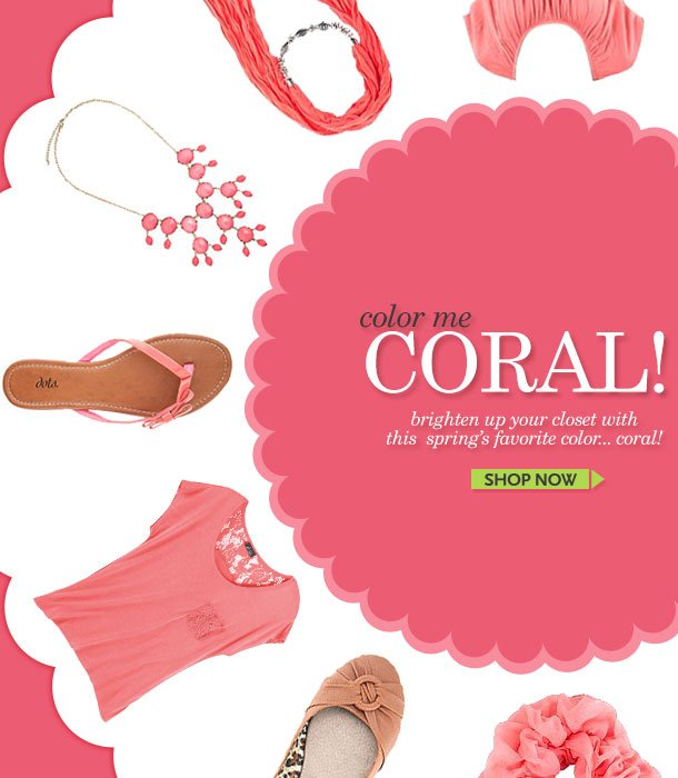 Color Me CORAL! Brighten Up Your Closet With This Spring's Favorite Color...CORAL! SHOP NOW!