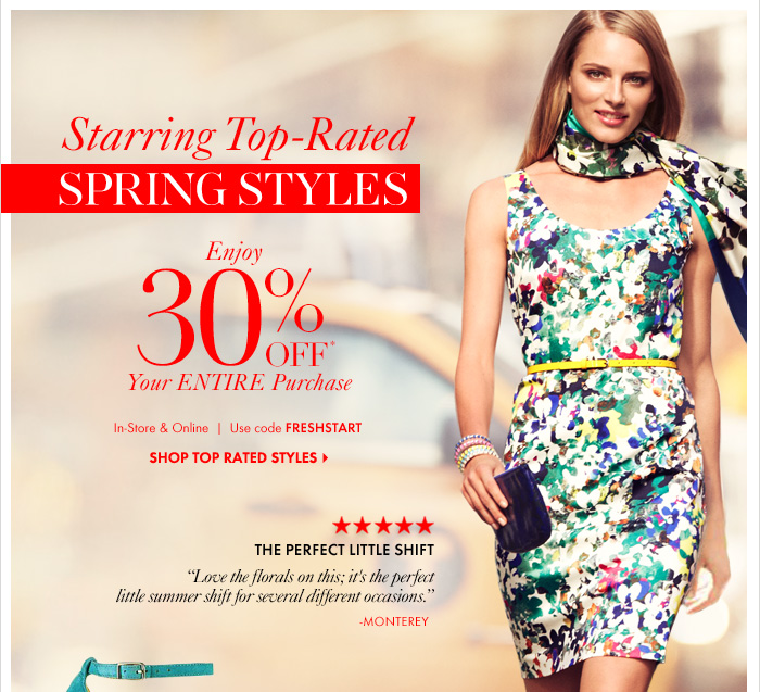 Starring Top-Rated  Spring Styles Enjoy 30% OFF* Your Entire Purchase  In-Store & Online  Use Code FRESHSTART  SHOP TOP RATED STYLES