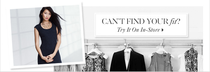 Can't Find Your fit?  Try It On In-Store