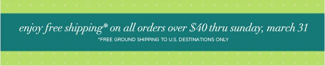Free Ground Shipping thru Sunday, 3/31   Free Ground Shipping to U.S. destinations on all orders over $40.  No code required.   Shop online at www.papyrusonline.com