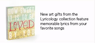 Great Gifts Under $35 - Save 20% Off Today  New art gifts from the Lyricology collection feature memorable lyrics from your favorite song