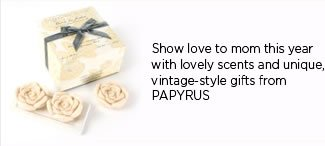 Mother's Day Gifts - Save 20% Off Today   Show love to mom this year with lovely scents and unique, vintage-style gifts from PAPYRUS   Shop online at www.papyrusonline.com
