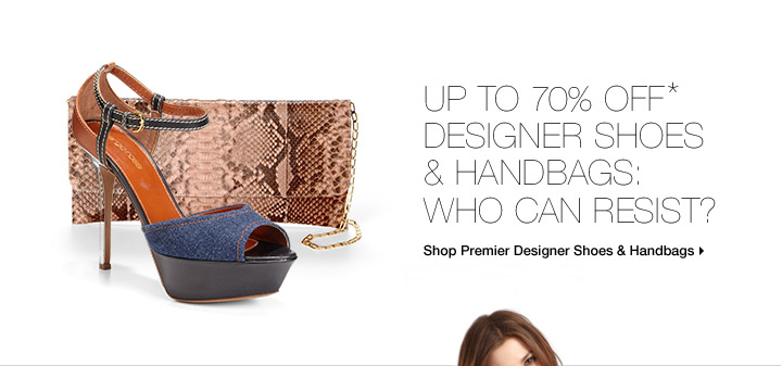 Up To 70% Off* Designer Shoes & Handbags: Who Can Resist?