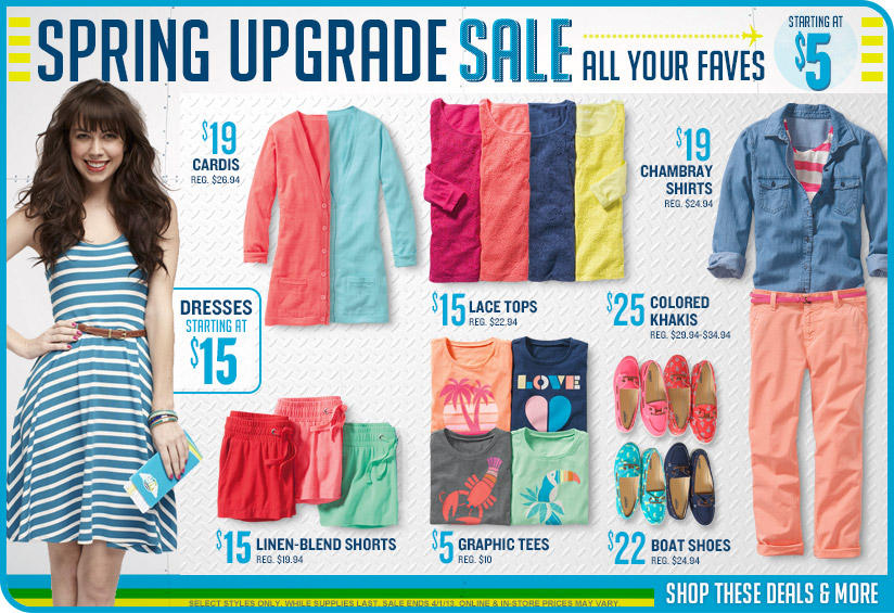 SPRING UPGRADE SALE ALL YOUR FAVES STARTING AT $5 | SELECT STYLES ONLY. WHILE SUPPLIES LAST. SALE ENDS 4/1/13. ONLINE & IN-STORE PRICES MAY VARY. | SHOP THESE DEALS & MORE
