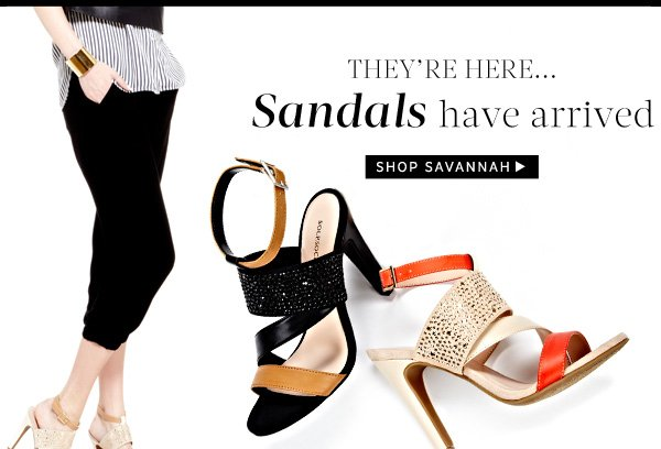 They're here...Sandals have arrived. Shop Savannah