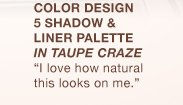 COLOR DESIGN 5 SHADOW & LINER PALETTE IN TAUPE CRAZE | I love how natural this looks on me.
