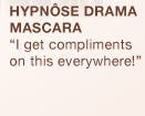 HYPNOSE DRAMA MASCARA   I get compliments on this everywhere!