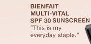 BIENFAIT MULTI-VITALSPF 30 SUNSCREEN   This is my everyday staple.