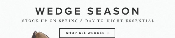New Wedge Designs Are Here for Spring!     Shop 'Em All >