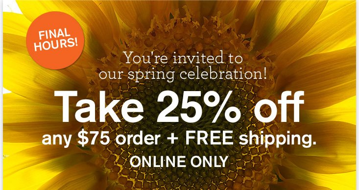 Starts tomorrow You are invited to our spring celebration Take 25 percent off any purchase of 75 dollars or more at all Origins stores from March 21 to 24