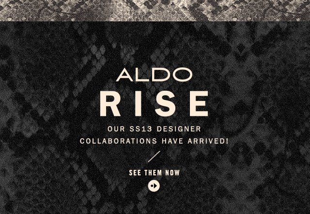 ALDO RISE Our SS13 Designer collaborations have arrived!