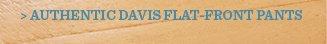 Authentic Davis Flat-Front Pants