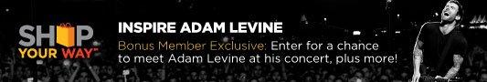 SHOP YOUR WAY(SM) | Inspire Adam Levine | Bonus Member Exclusive: Enter for a chance to meet Adam Levine at his concert, plus more!