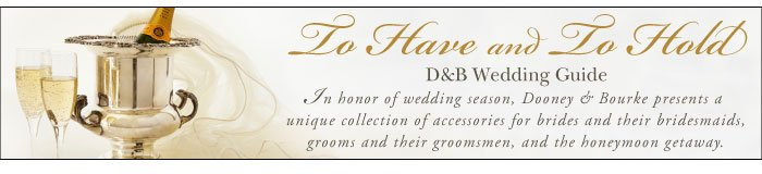 To Have and To Hold - D&B Wedding Guide