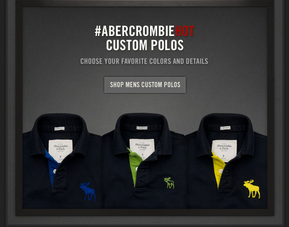 #ABERCROMBIEHOT CUSTOM POLOS          CHOOSE YOUR FAVORITE COLORS AND DETAILS          SHOP MENS CUSTOM POLOS