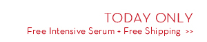 TODAY ONLY. Free Intensive Serum + Free Shipping.