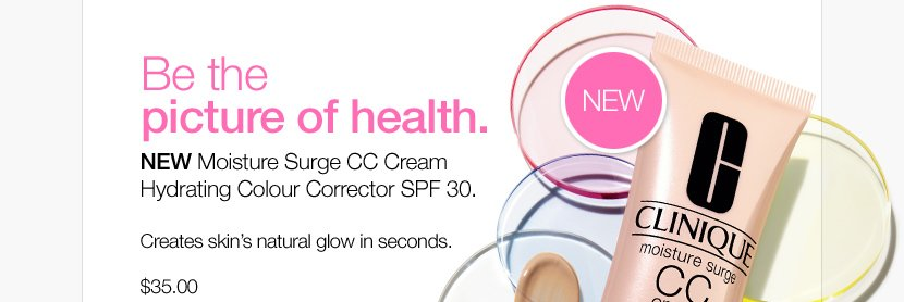 Be the picture of health. NEW  Moisture Surge CC Cream Hydrating Colour Corrector SPF 30. Creates  skin's natural glow in seconds. $35.00