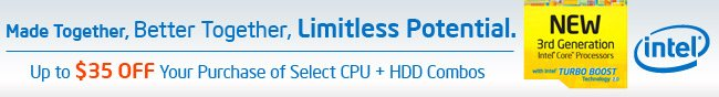 Intel - Made Together, Better Together, Limitless Potential. Up to $35 OFF Your Purchase of Select CPU + HDD Combos.