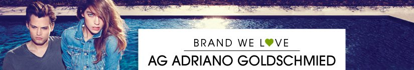 BRAND WE L❤VE: AG ADRIANO GOLDSCHMIED