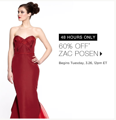 60% Off* Zac Posen...Shop Now