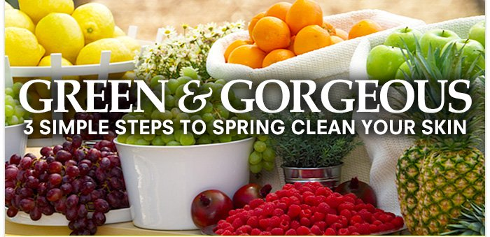 Green & Gorgeous - 3 simple steps to Spring Clean your Skin