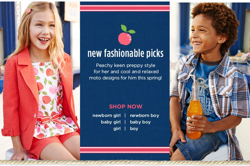 New Fashionable Picks. Peachy keen preppy style for her and cool and relaxed moto designs for him this spring! Shop Now.