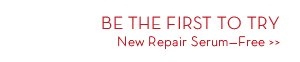 BE THE FIRST TO TRY. New Repair Serum-Free.