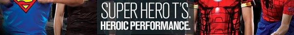 SUPER HERO T'S. HEROIC PERFORMANCE.